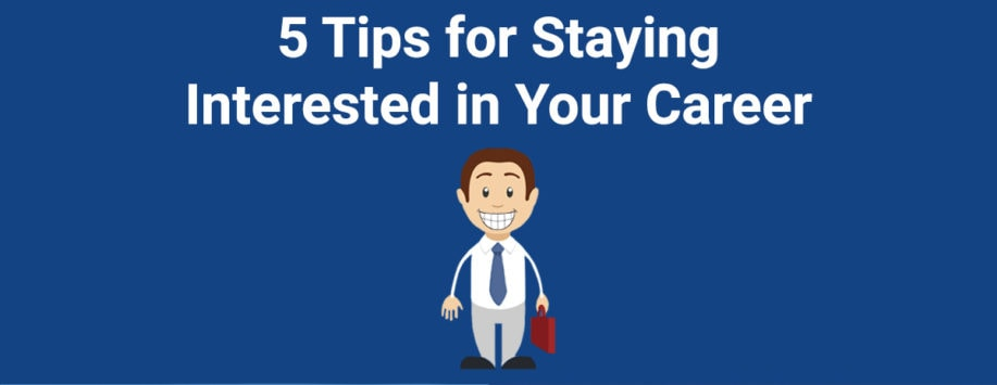 5 Tips for Staying Interested in Your Career